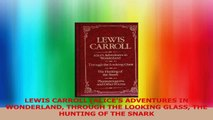LEWIS CARROLL ALICES ADVENTURES IN WONDERLAND THROUGH THE LOOKING GLASS THE HUNTING OF Read Online