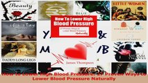 Read  How to Lower High Blood Pressure 27 Proven Ways to Lower Blood Pressure Naturally Ebook Free