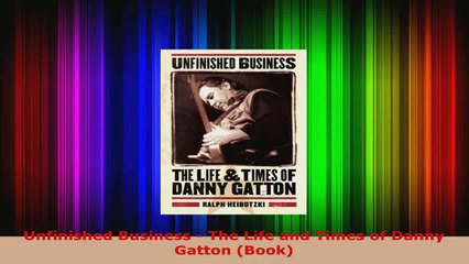Unfinished Business The Life /& Times of Danny Gatton