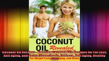 Coconut Oil Recipes  Amazing Coconut Oils Recipes for Fat Loss Anti Aging and Detox
