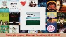 PDF Download  Raoul de Keyser Replay Paintings 19642008 PDF Online