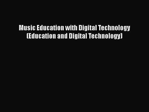 Music Education with Digital Technology (Education and Digital Technology) [Read] Full Ebook