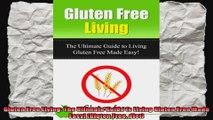 Gluten Free Living The Ultimate Guide to Living Gluten Free Made Easy Gluten Free diet