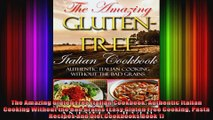 The Amazing Gluten Free Italian Cookbook Authentic Italian Cooking Without the Bad Grains