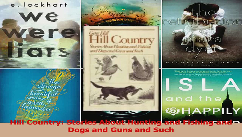 Read  Hill Country Stories About Hunting and Fishing and Dogs and Guns and Such PDF Online