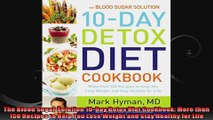 The Blood Sugar Solution 10Day Detox Diet Cookbook More than 150 Recipes to Help You