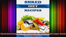 Shred Diet Recipes A Cookbook for the Shred and the Super Shred Diet