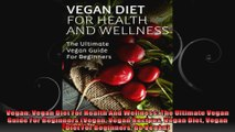 Vegan Vegan Diet For Health And Wellness The Ultimate Vegan Guide For Beginners Vegan