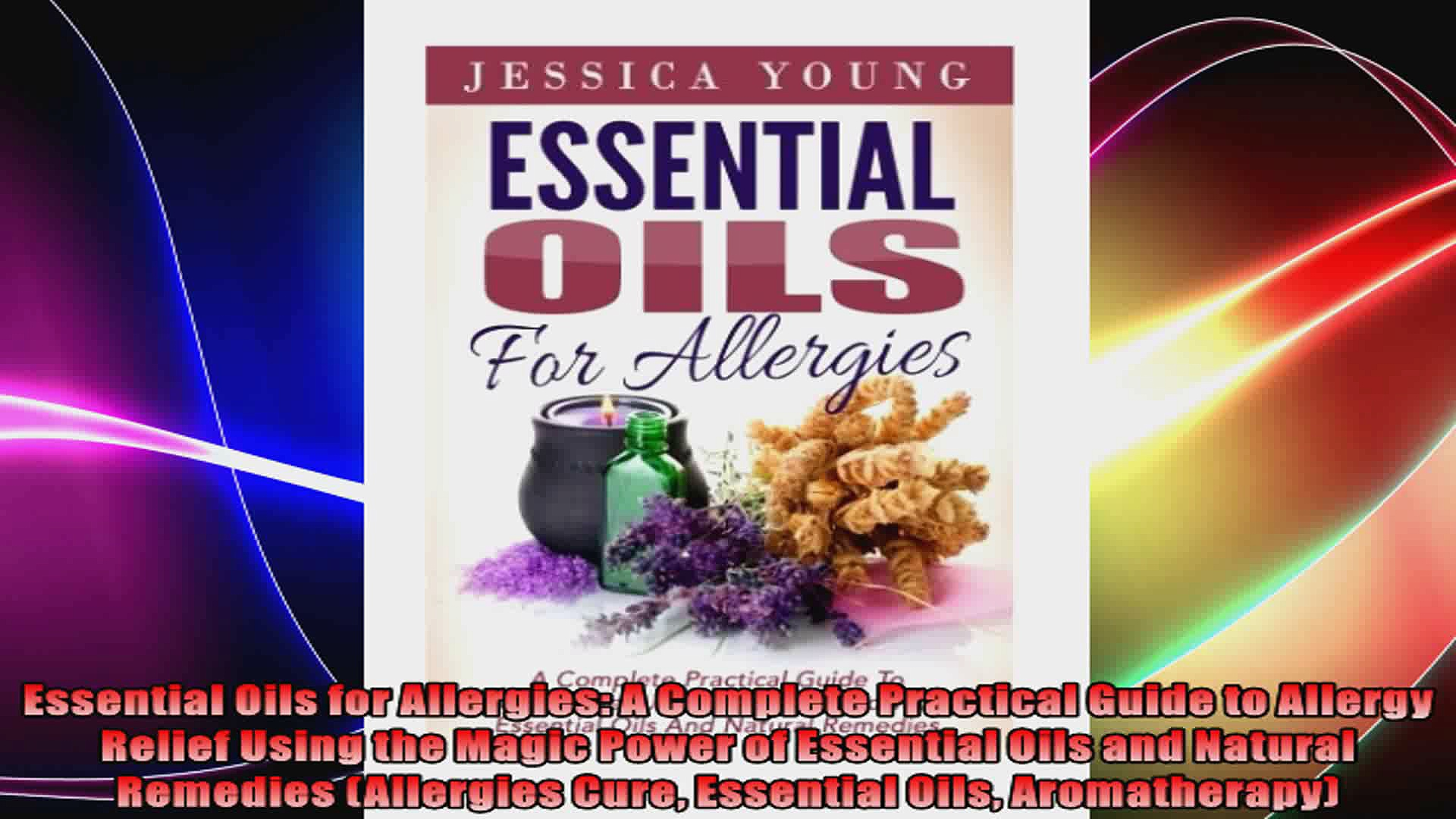 Essential Oils for Allergies A Complete Practical Guide to Allergy Relief Using the Magic