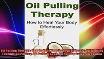 Oil Pulling Therapy How to Heal Your Body Effortlessly Oil Pulling TherapyOil Pulling
