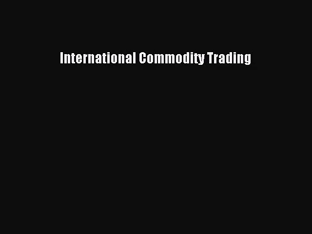 [PDF Download] International Commodity Trading [PDF] Online