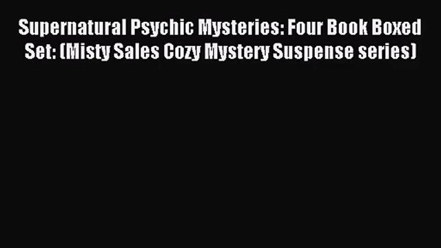 [PDF Download] Supernatural Psychic Mysteries: Four Book Boxed Set: (Misty Sales Cozy Mystery