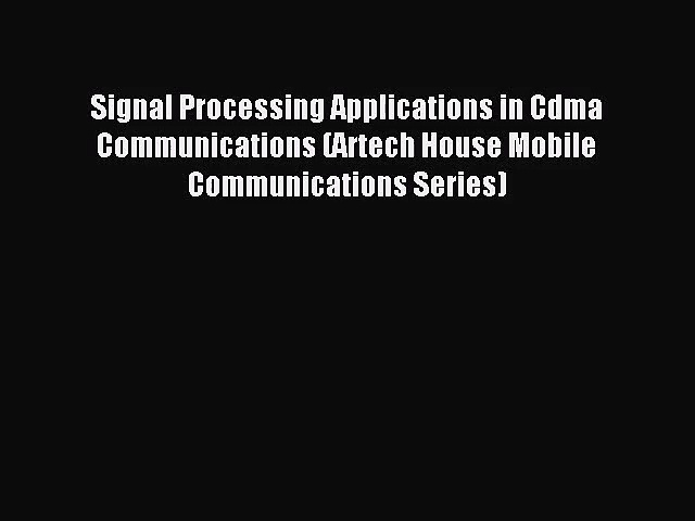 [PDF Download] Signal Processing Applications in Cdma Communications (Artech House Mobile Communications