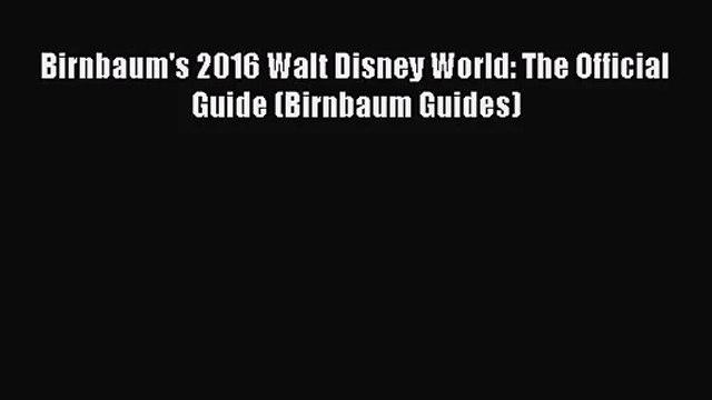 [PDF Download] Birnbaum's 2016 Walt Disney World: The Official Guide (Birnbaum Guides) [Read]