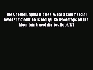 [PDF Download] The Chomolungma Diaries: What a commercial Everest expedition is really like