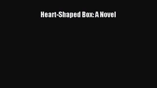[PDF Download] Heart-Shaped Box: A Novel [Download] Online
