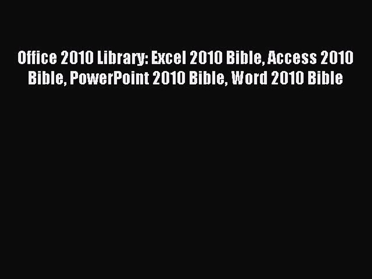 [PDF Download] Office 2010 Library: Excel 2010 Bible Access 2010 Bible PowerPoint 2010 Bible