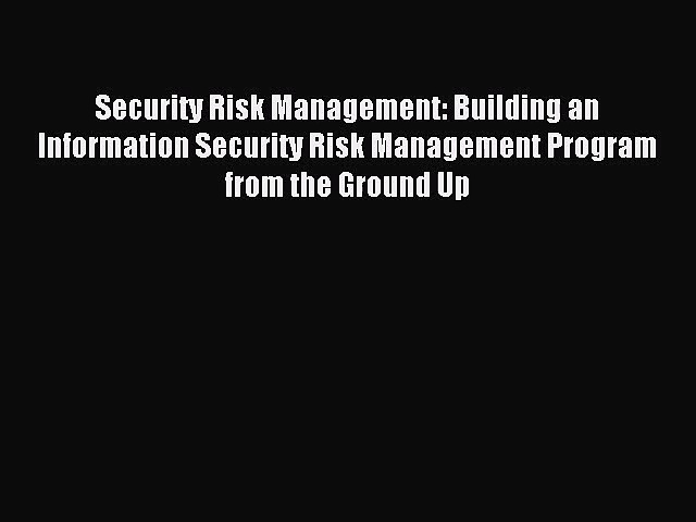 [PDF Download] Security Risk Management: Building an Information Security Risk Management Program