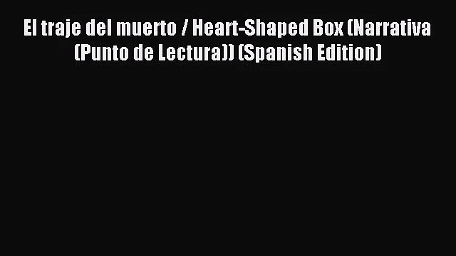 [PDF Download] El traje del muerto / Heart-Shaped Box (Narrativa (Punto de Lectura)) (Spanish