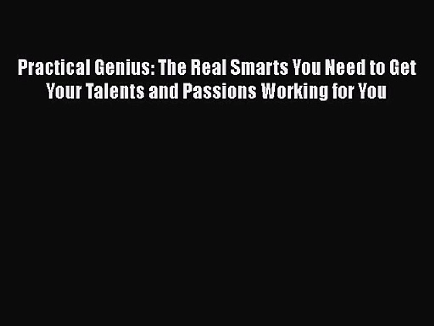 [PDF Download] Practical Genius: The Real Smarts You Need to Get Your Talents and Passions