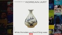 White Porcelain and Punchong Ware Handbook of Korean Art Handbooks of Korean Art
