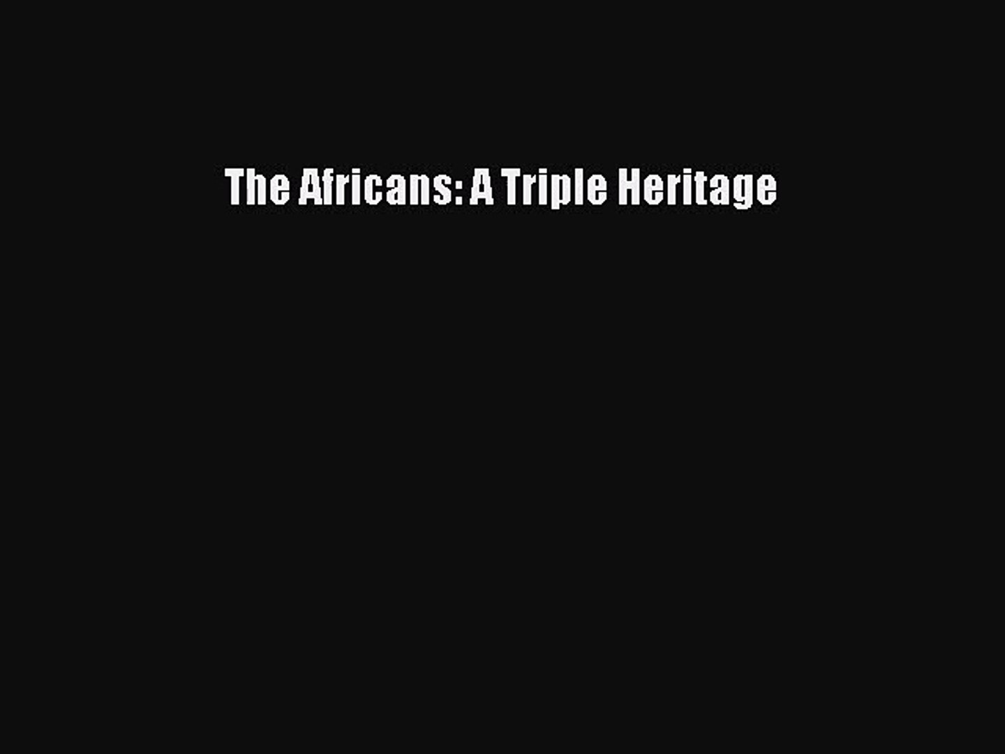 Download The Africans: A Triple Heritage PDF Free
