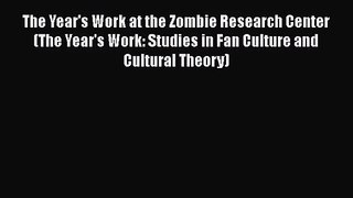 Read The Year's Work at the Zombie Research Center (The Year's Work: Studies in Fan Culture
