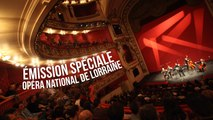 Emission Spéciale à l'Opéra National de Lorraine