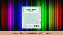 Prions The New Biology of Proteins Read Online