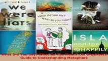 Read  What Did You Say What Do You Mean An Illustrated Guide to Understanding Metaphors EBooks Online