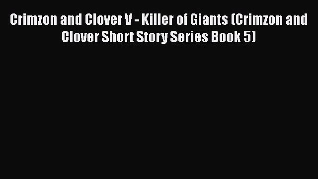 Crimzon and Clover V - Killer of Giants (Crimzon and Clover Short Story Series Book 5) [Read]