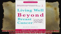 Living Well Beyond Breast Cancer A Survivors Guide for When Treatment Ends and the Rest