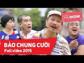Hài Bảo Chung Cười 2015 Full - Bảo Chung ft Phi Phụng ft Nhật Cường ft Hiếu Hiền - meWOW