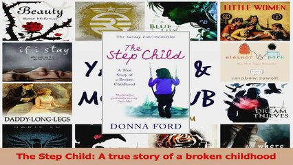 PDF Download  The Step Child A true story of a broken childhood PDF Full Ebook
