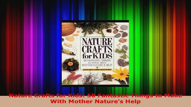 Download  Nature Crafts for Kids 50 Fantastic Things to Make With Mother Natures Help PDF Free