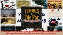 PDF Download  Funerals to Die For The Craziest Creepiest and Most Bizarre Funeral Traditions and PDF Full Ebook