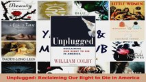 PDF Download  Unplugged Reclaiming Our Right to Die in America Download Online