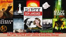 Read  Dirty Sign Language Everyday Slang from Whats Up to F Off Dirty Everyday Slang PDF Online