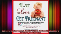 Eat Love Get Pregnant A Couples Guide To Boosting Fertility  Having A Healthy Baby