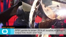 OPEC Points to Larger 2016 Oil Surplus as Group's Output Hits Multi-year High