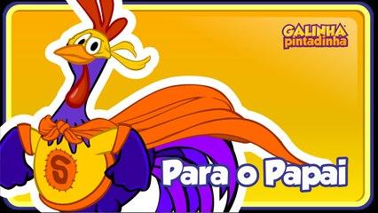 PARA O PAPAI - Galinha Pintadinha 5 - OFICIAL