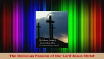 PDF Download  The Dolorous Passion of Our Lord Jesus Christ Read Online