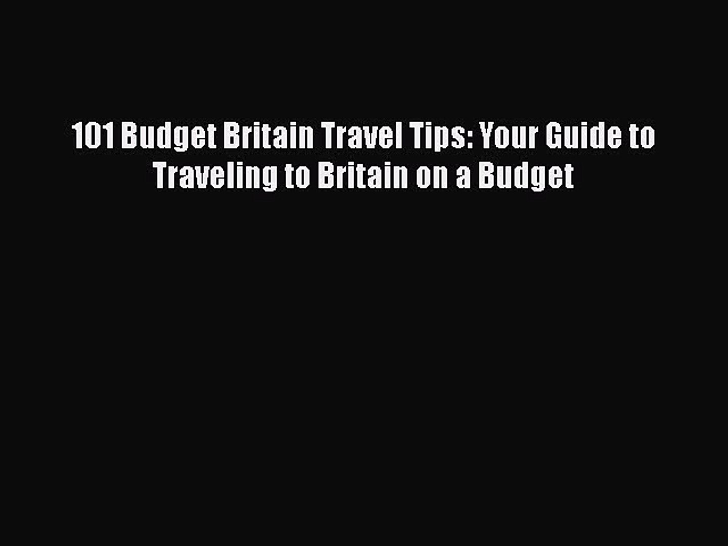 101 Budget Britain Travel Tips: Your Guide to Traveling to Britain on a Budget [PDF Download]