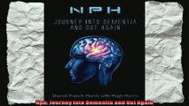 Nph Journey Into Dementia and Out Again