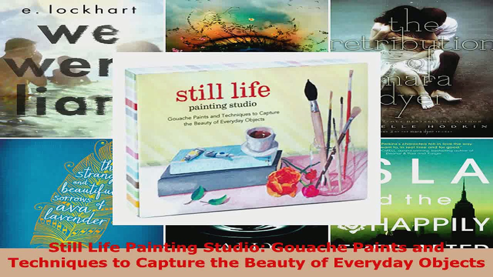 Download Still Life Painting Studio Gouache Paints and Techniques to  Capture the Beauty of Ebook Free