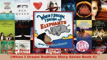 Read  Bedtime Story  When I Dream I Dream of Elephants The Ultimate Bedtime Story Series for Ebook Free