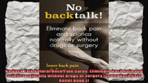 No Back Talk Natural Back Pain Cures Eliminate back pain and sciatica naturally without