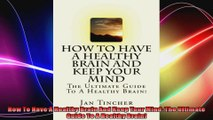 How To Have A Healthy Brain And Keep Your Mind The Ultimate Guide To A Healthy Brain