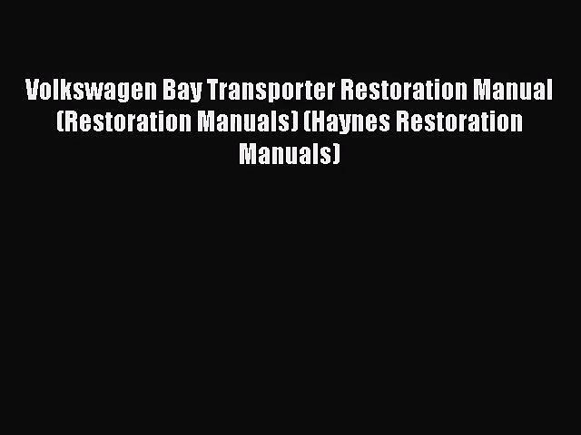 Volkswagen Bay Transporter Restoration Manual (Restoration Manuals) (Haynes Restoration Manuals)