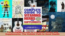Read  The Complete Guide to Vitamins Herbs and Supplements The Holistic Path to Good Health Ebook Free